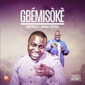 Dayo Bello - Gbemisoke (ft. Sammie Okposo)